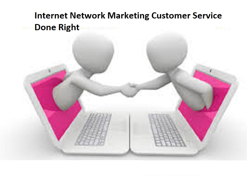 Internet Network Marketing Customer Service Done Right